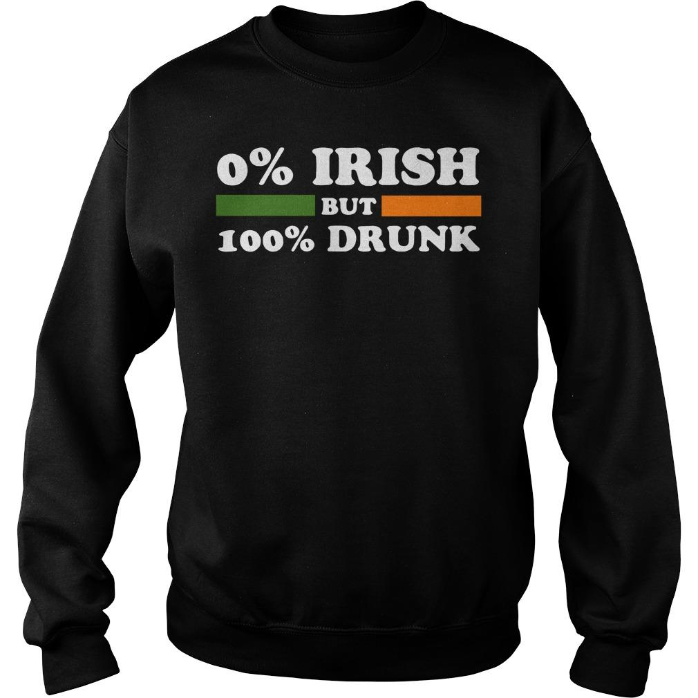 0% Irish but 100% drunk St Patrick's Day shirt SweatShirt