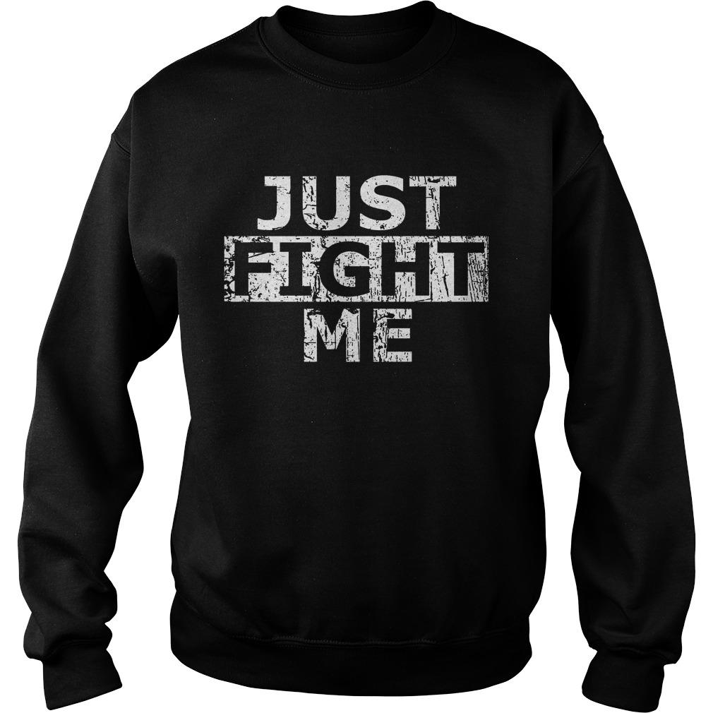 Acal just fight me shirt SweatShirt