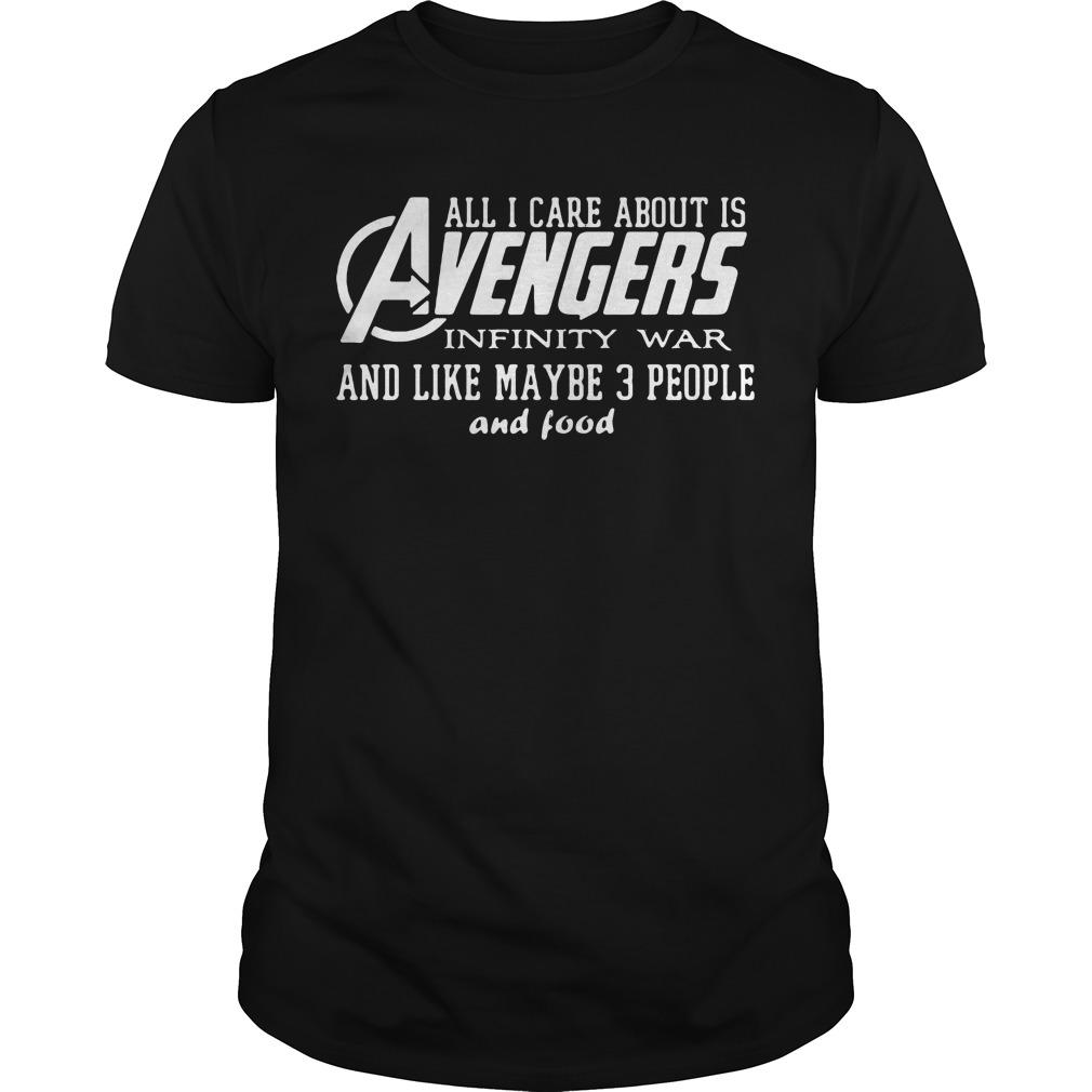 All I care about is Avengers Infinity War and like maybe 3 People and Food shirt Men