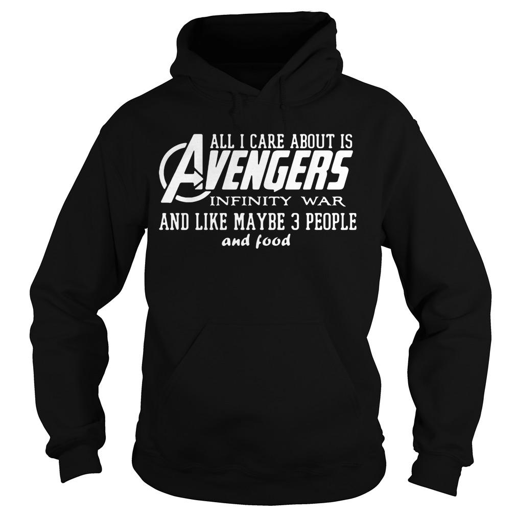 All I care about is Avengers Infinity War and like maybe 3 People and Food shirt Hoodie