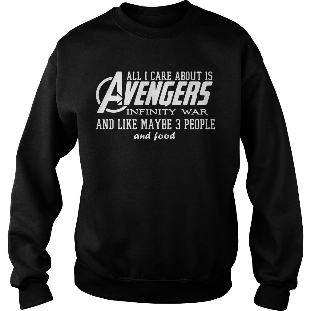 All I care about is Avengers Infinity War and like maybe 3 People and Food shirt SweatShirt