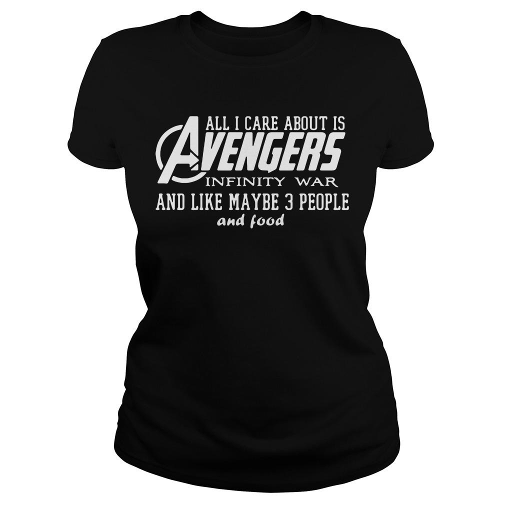 All I care about is Avengers Infinity War and like maybe 3 People and Food shirt Women