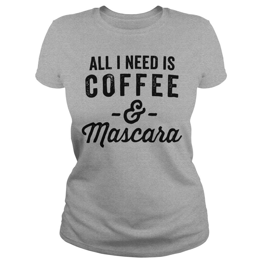 All I need is Coffee and Mascara shirt Women