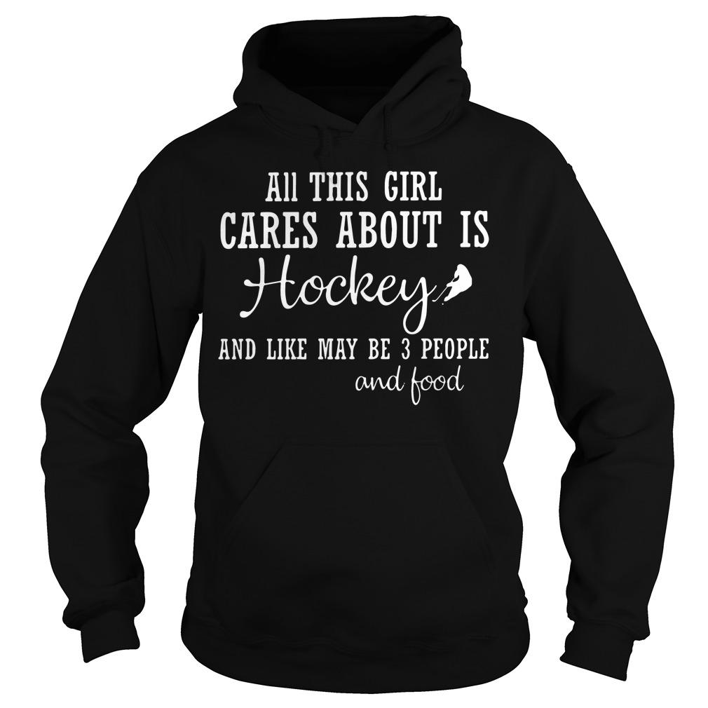 All this girl cares about is Hockey and like may be 3 people and good shirt Hoodie