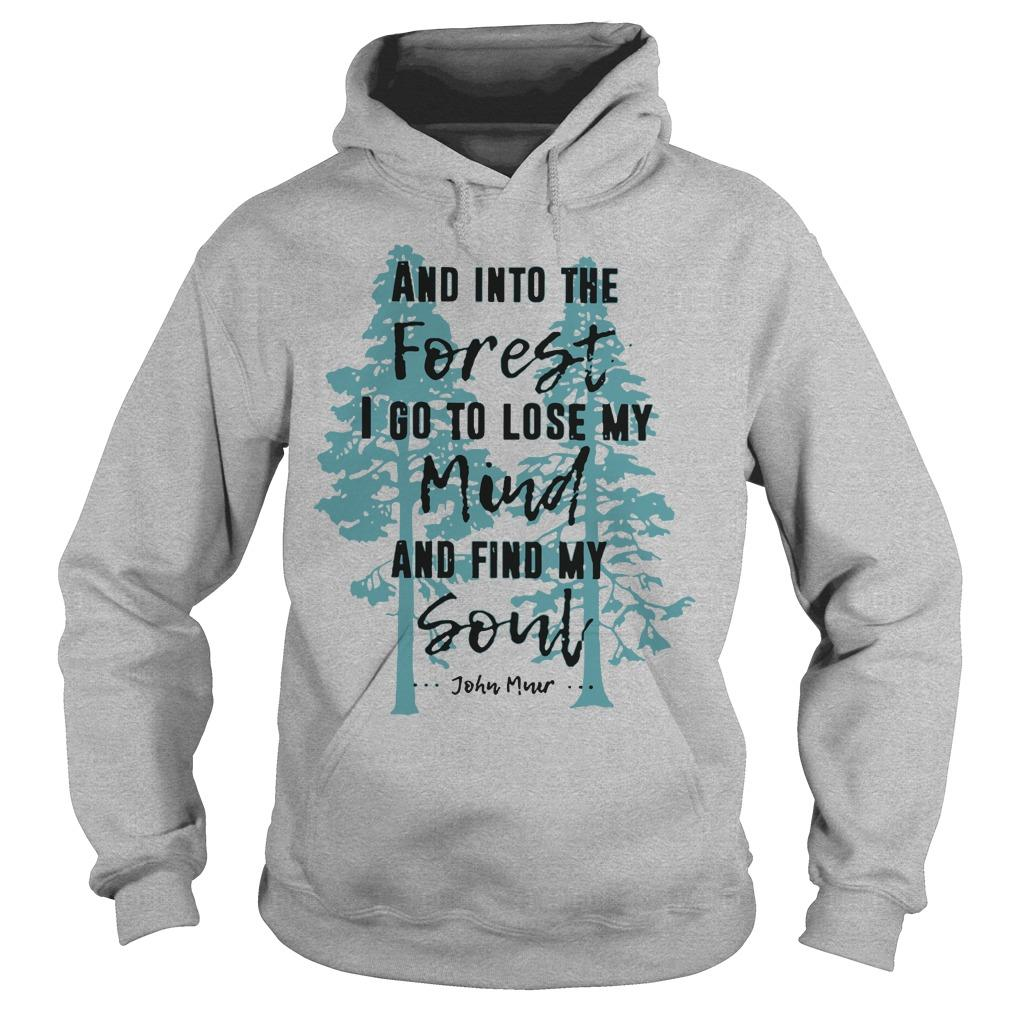 And into the forest I go to lose my mind and find my soul John Muir shirt Hoodie