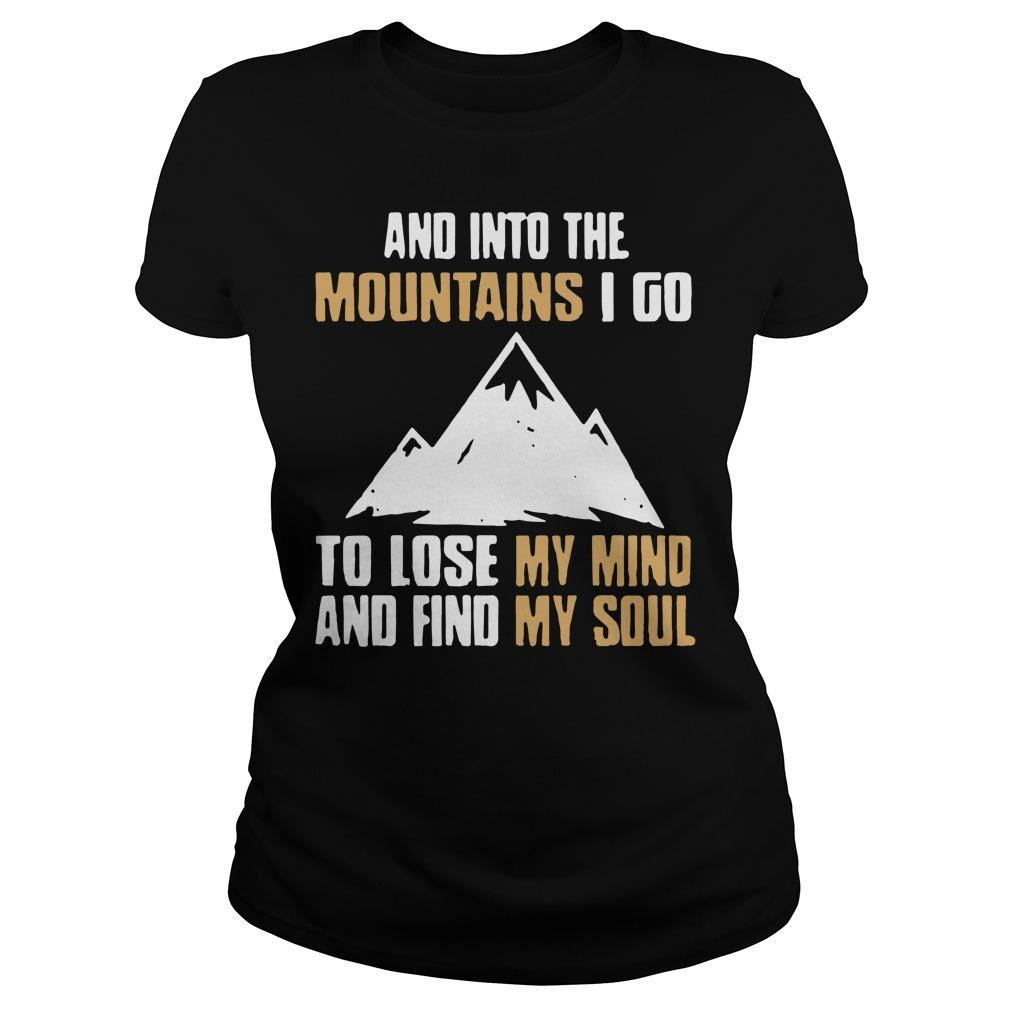 And into the mountains I go to lose my mind and find my soul shirt Women