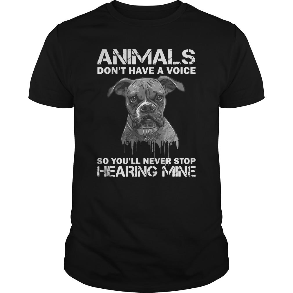 Animals donêt have a voice so Youêll never stop hearing mine shirt Men
