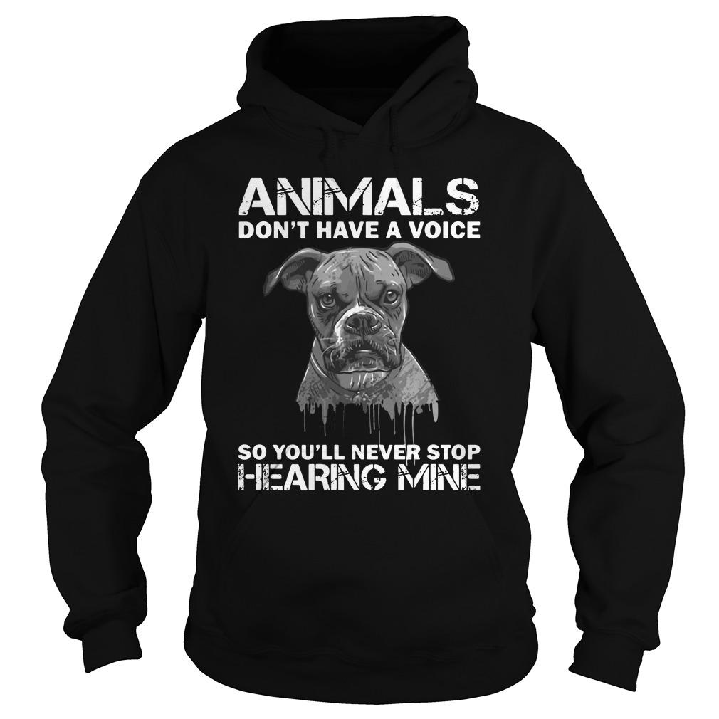 Animals donêt have a voice so Youêll never stop hearing mine shirt Hoodie