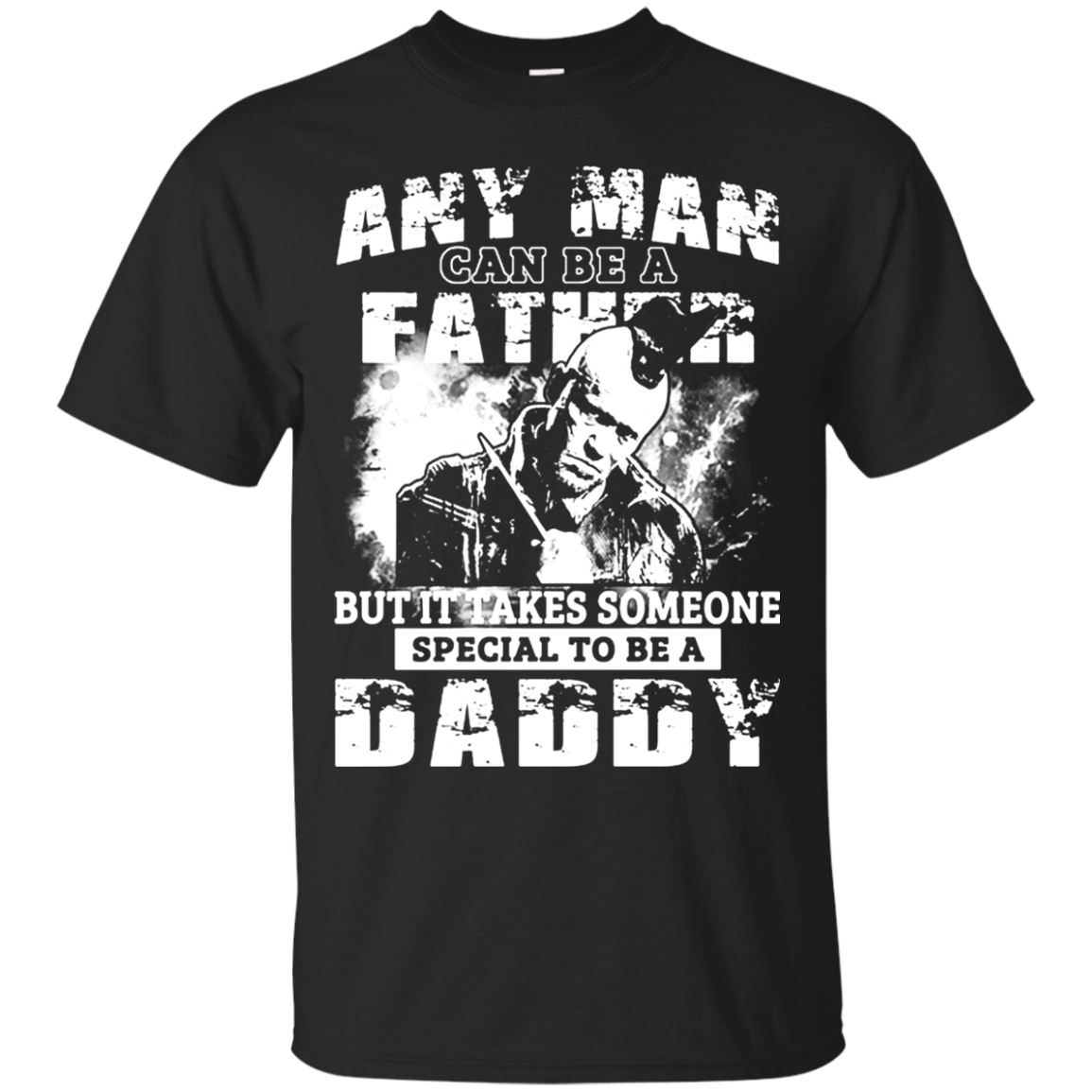 Any Man Can Be A Father But It Takes Someone Special To Be A Daddy t shirt Men