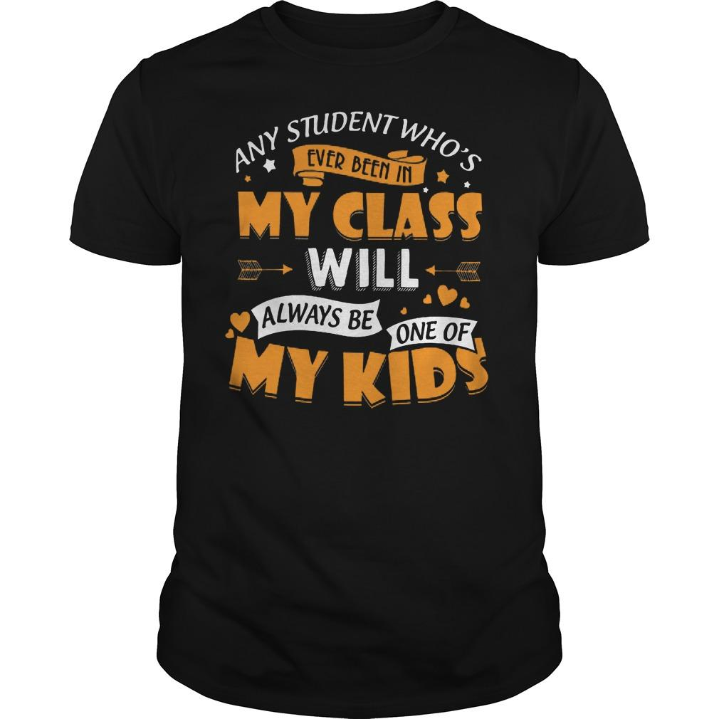 Any Student WhoÍs Ever Been In My Class Will Be My Kids Shirt Men