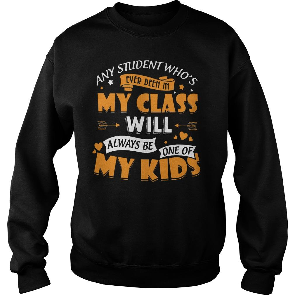 Any Student WhoÍs Ever Been In My Class Will Be My Kids Shirt SweatShirt