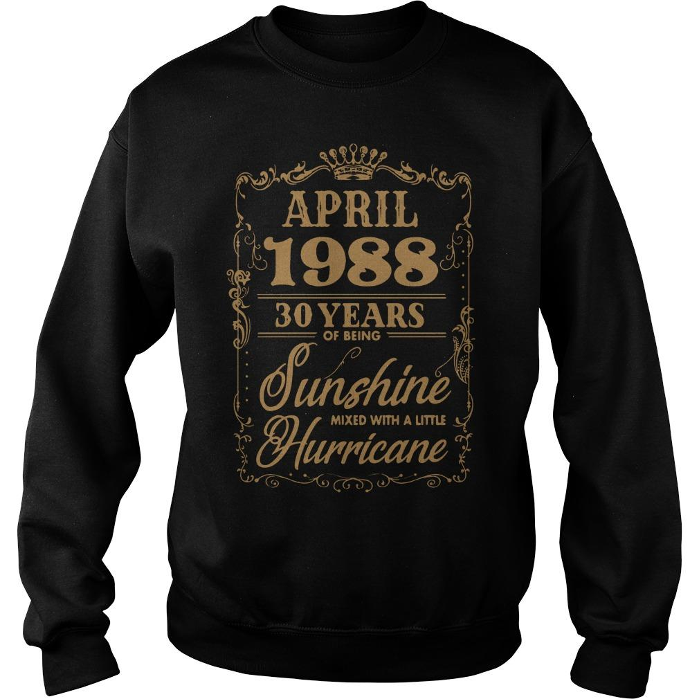 April 1988 30 years of being sunshine mixed with a little hurricane shirt SweatShirt