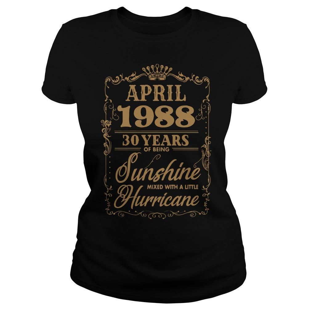 April 1988 30 years of being sunshine mixed with a little hurricane shirt Women