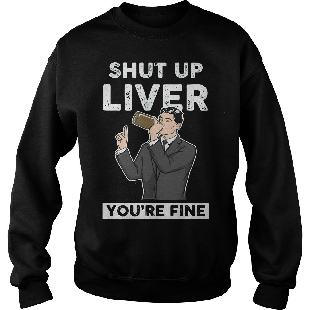 Archer: Shut up liver you're fine SweatShirt