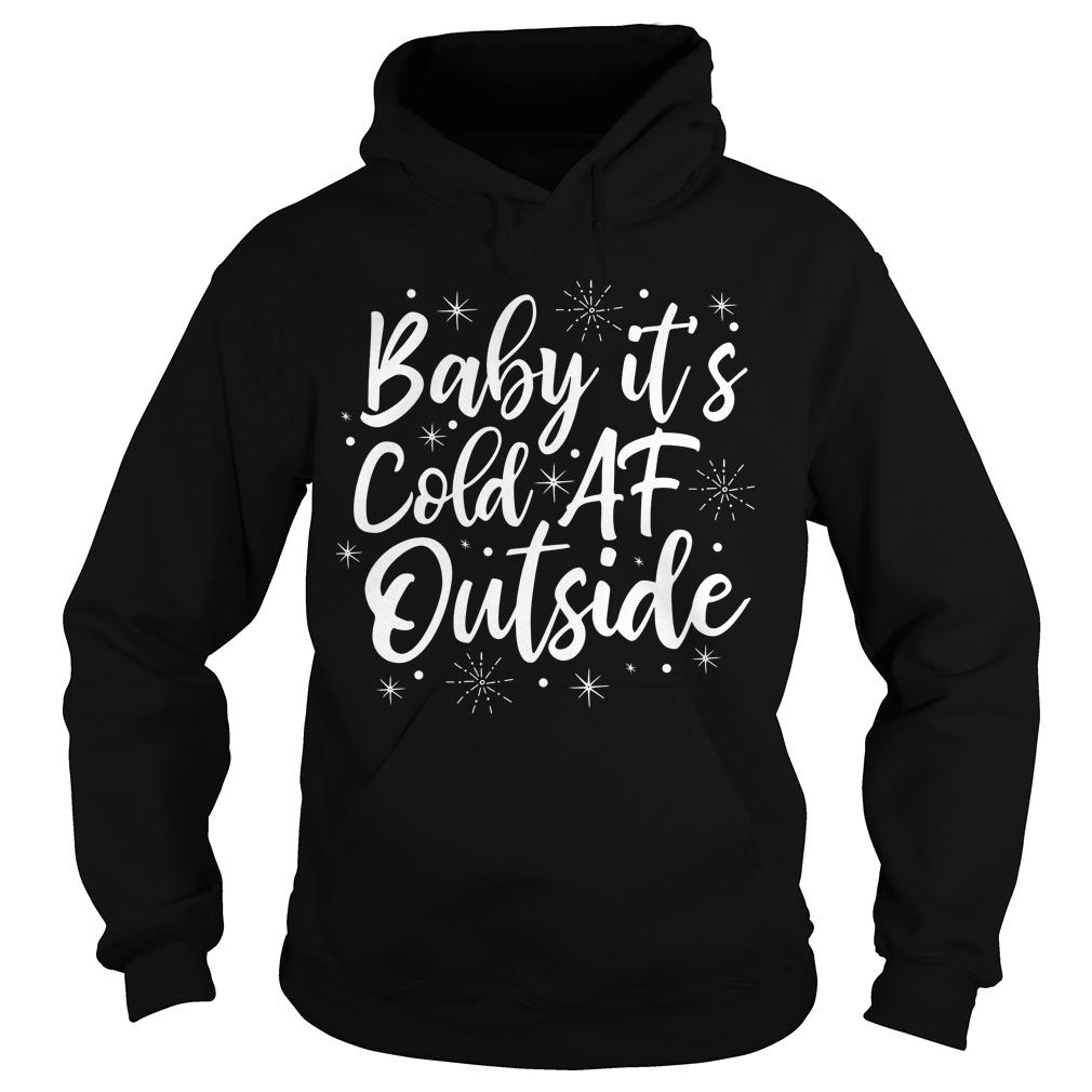 Baby it's cole af outside shirt Hoodie