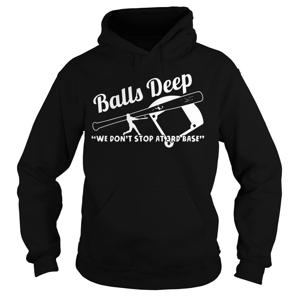 Balls deep we don't stop at third base shirt Hoodie