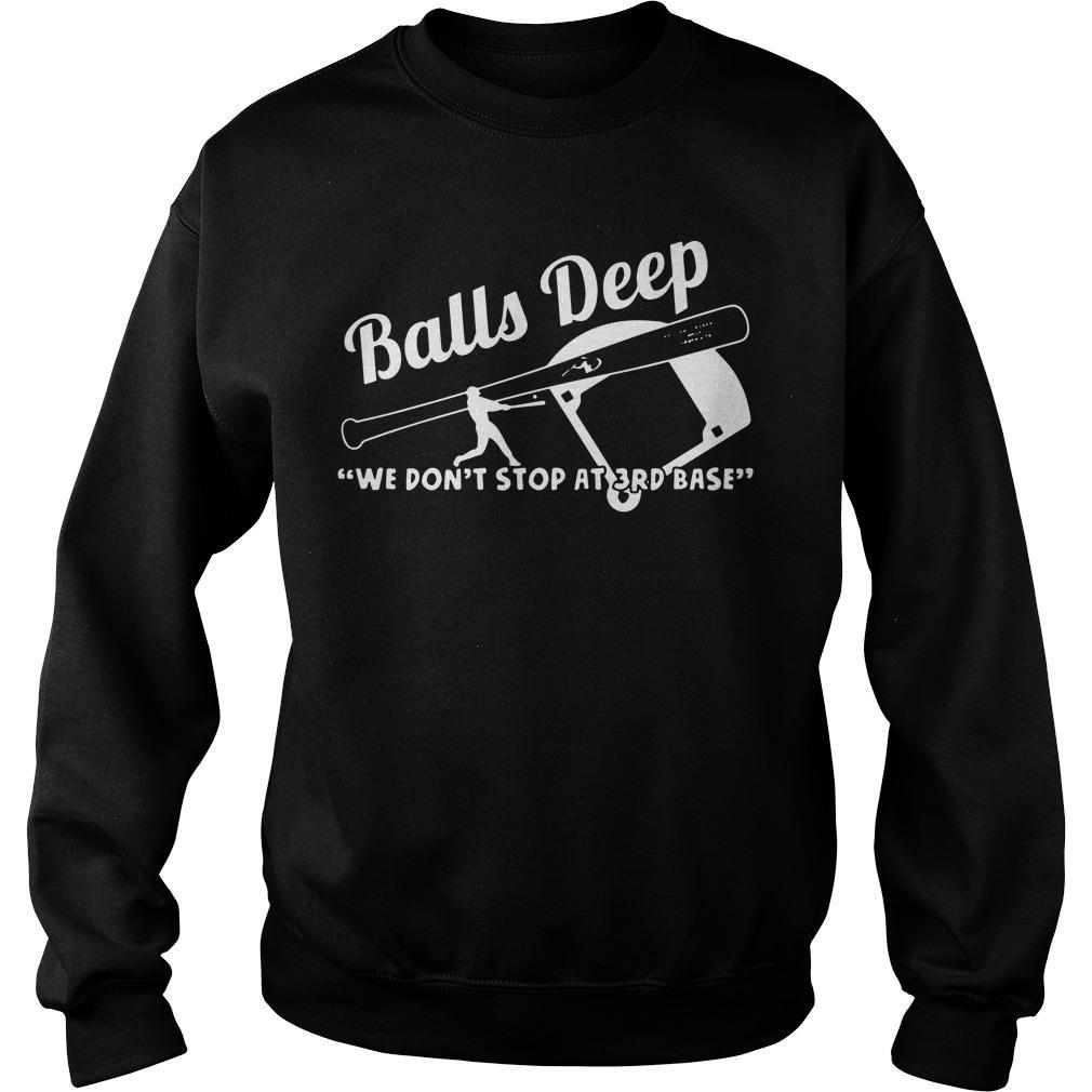 Balls deep we don't stop at third base shirt SweatShirt