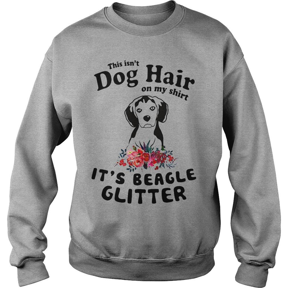 Beagle - This isn't Dog Hair on my shirt SweatShirt