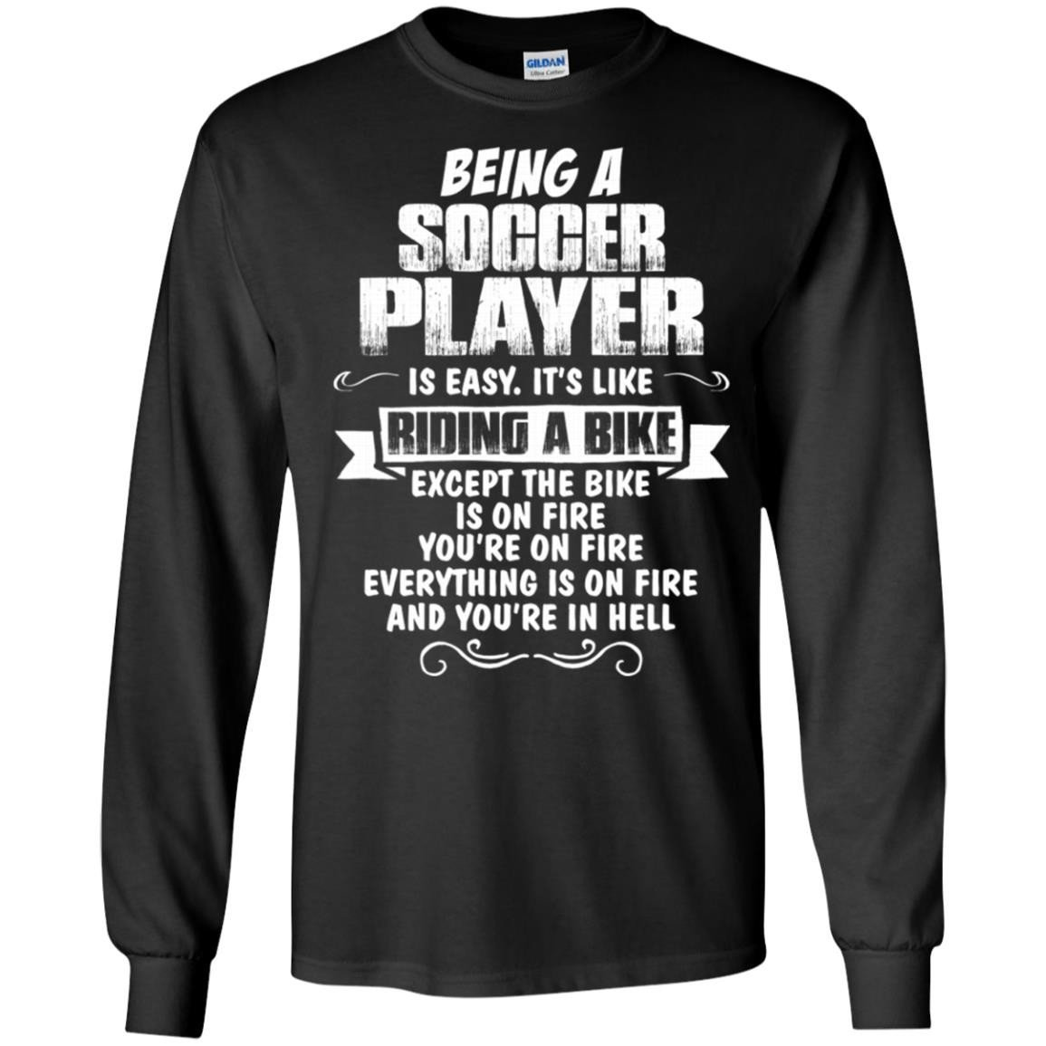 Being A Soccer Player  T-Shirt Long Sleeve 240