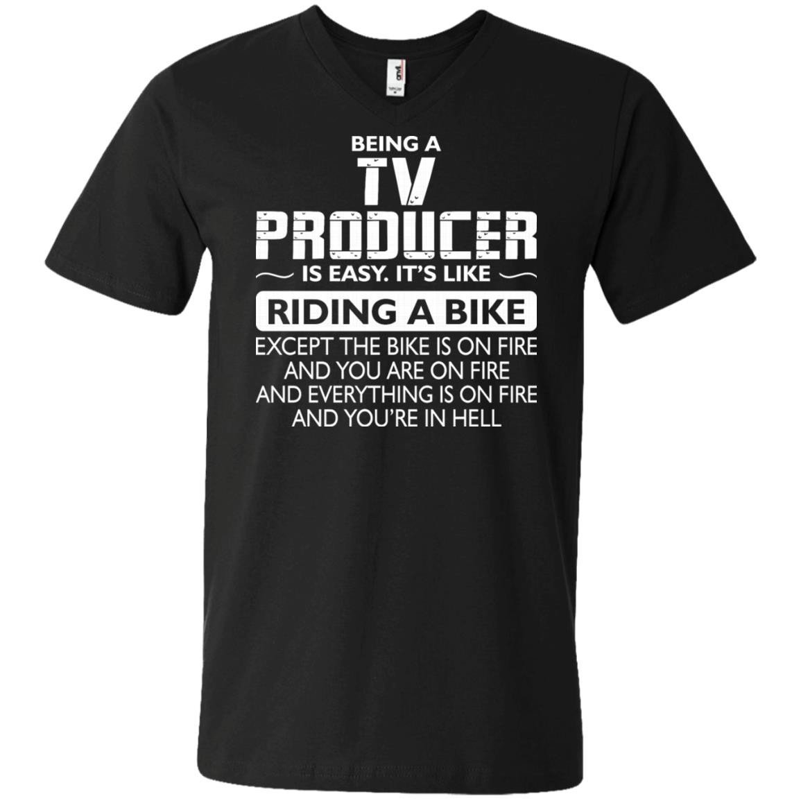 Being A Tv Producer Like The Bike Is On Fire T-Shirt Men Anvil