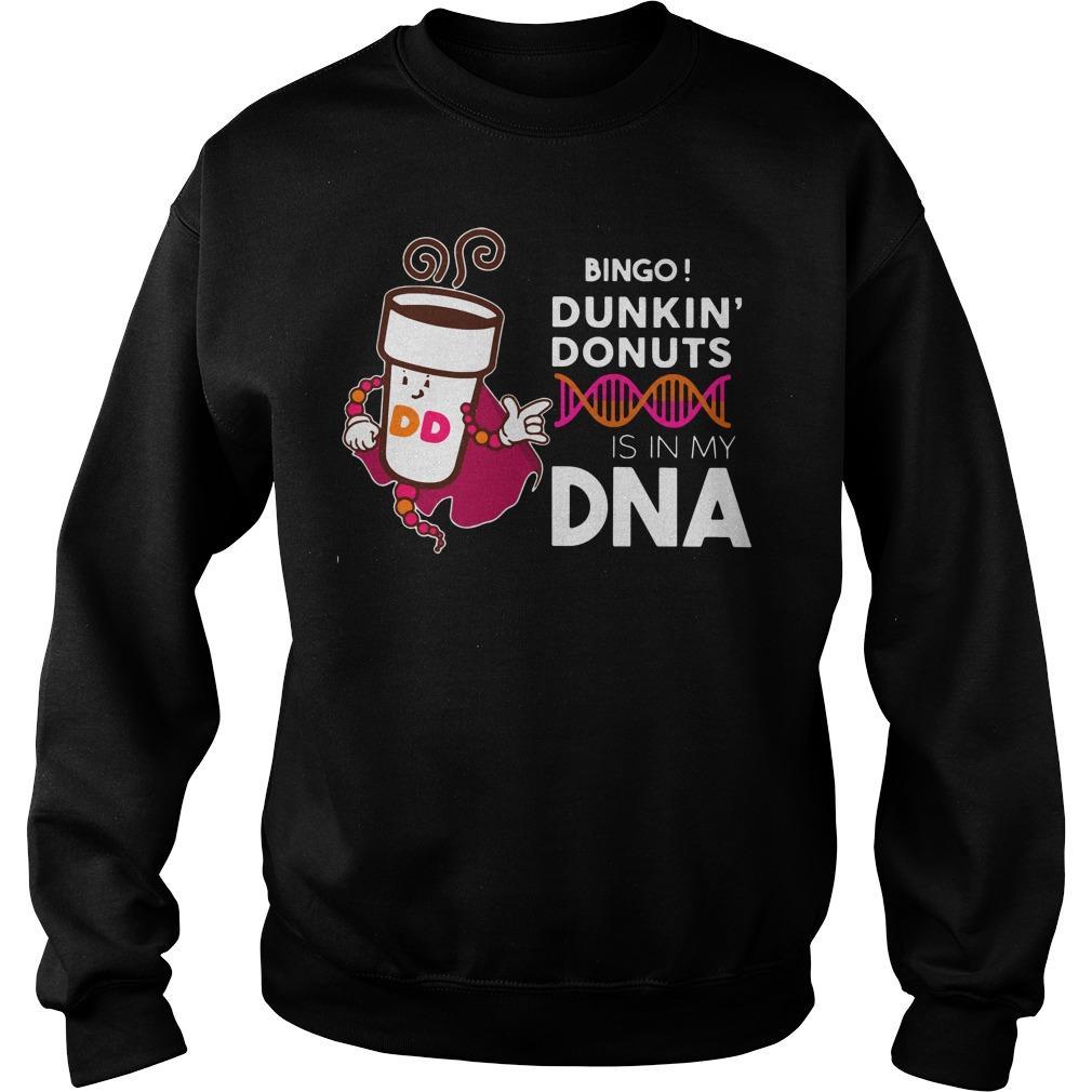 Bingo Dunkin' Donuts is in My DNA shirt SweatShirt