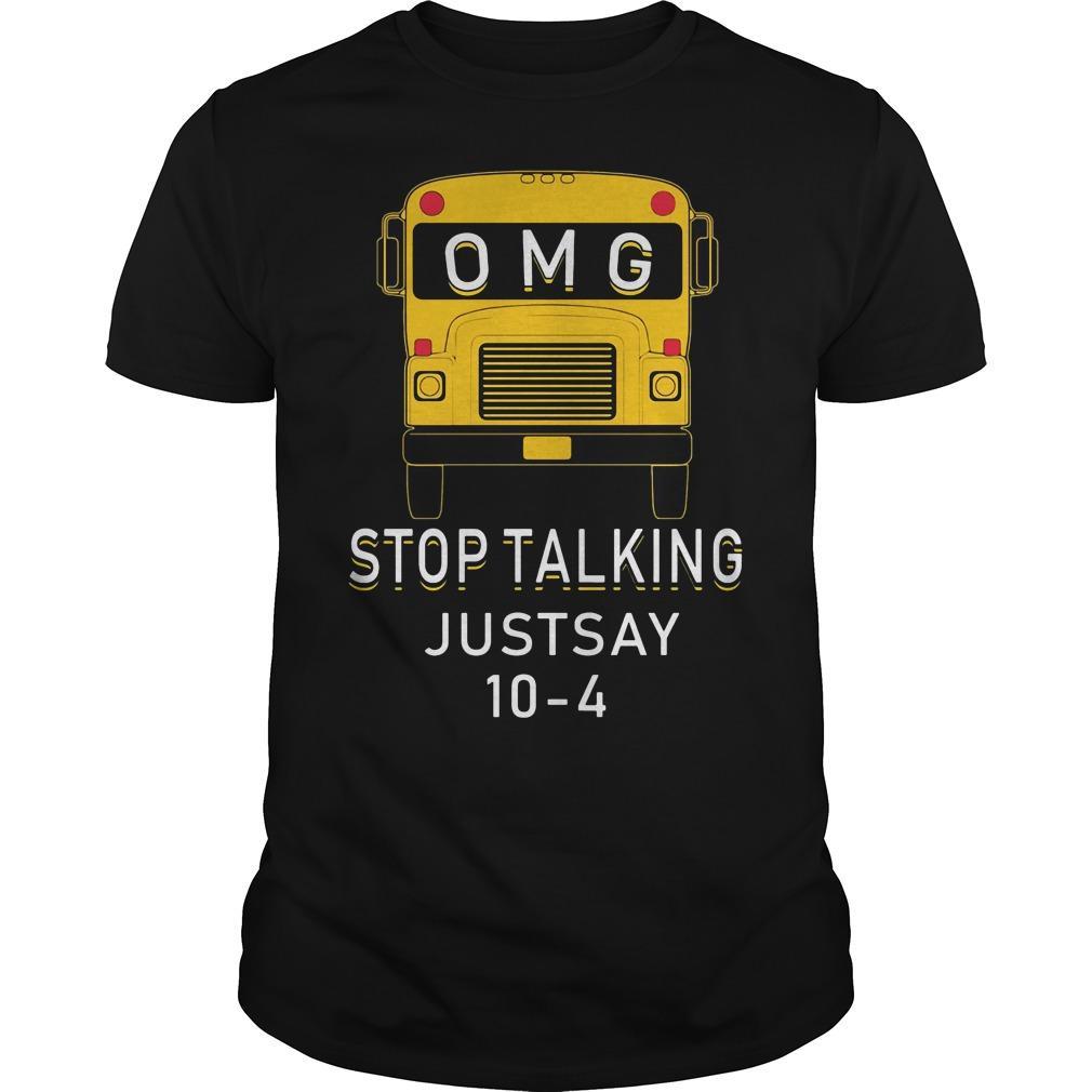 Bus OMG stop talking just say 10 4 shirt Men