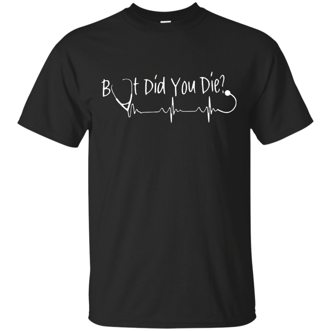 But did you die heartbeat T shirt hoodie sweater Men