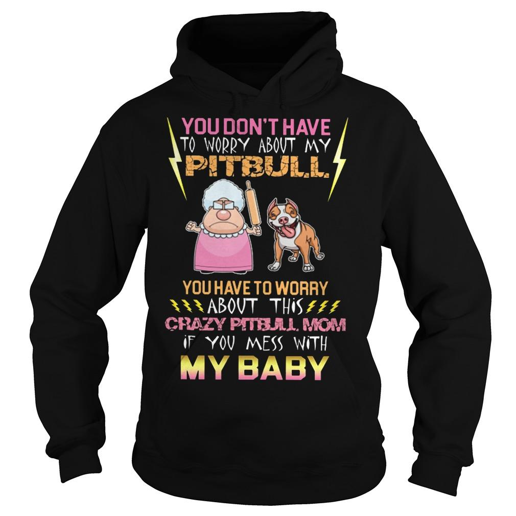 Cartoon Grandma angry and Pitbull you have to worry about this crazy Pitbull mom If you mess with my baby shirt Hoodie