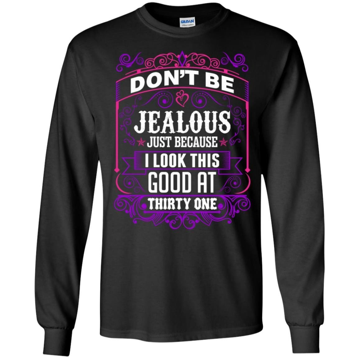 Dont Be Jealous Just Because I Look This Good At T 8 T-Shirt Long Sleeve 240