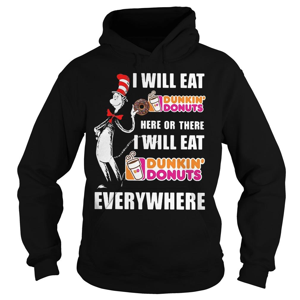 Dr Sessu - I will eat Dunkin' Donuts here or there I will eat Dunkin' Donuts everywhere shirt Hoodie
