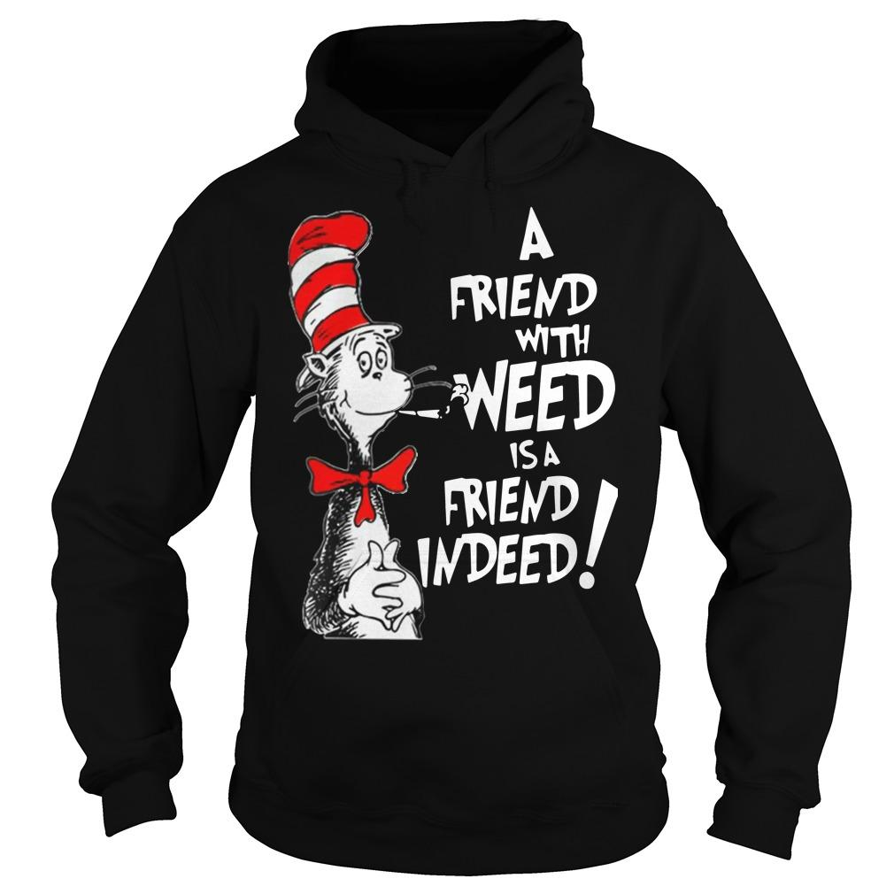 Dr Seuss: a friend with weed is a friend indeed shirt Hoodie