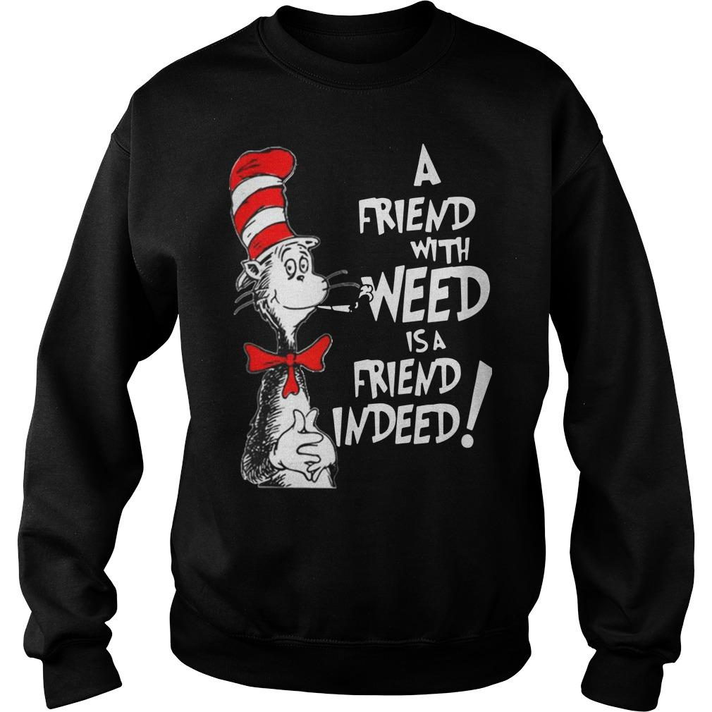 Dr Seuss: a friend with weed is a friend indeed shirt SweatShirt