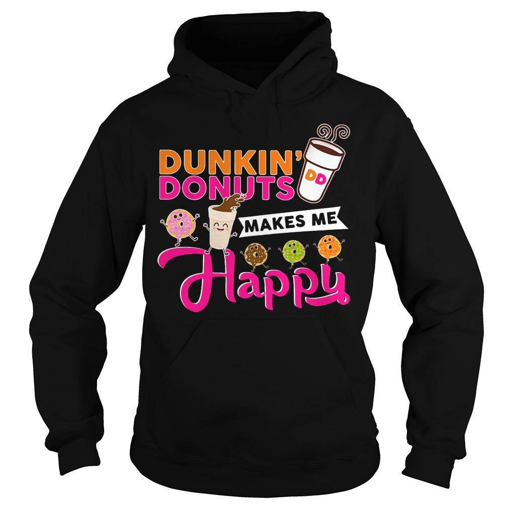 Dunkin' Donuts makes Me happy shirt Hoodie