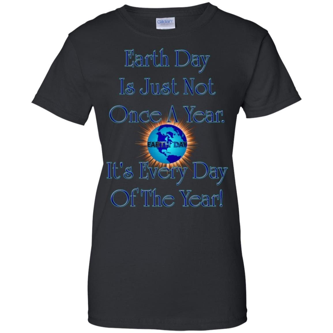 Earth Day Every Day Men T-Shirt Women