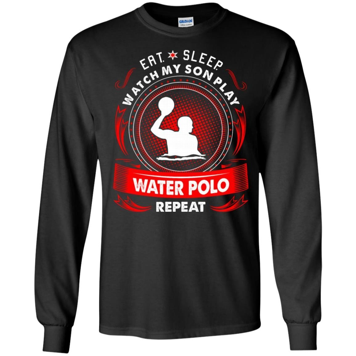 Eat Sleep Watch My Son Play Wate Polo Repeat Shirt T Shirt Long Sleeve 240