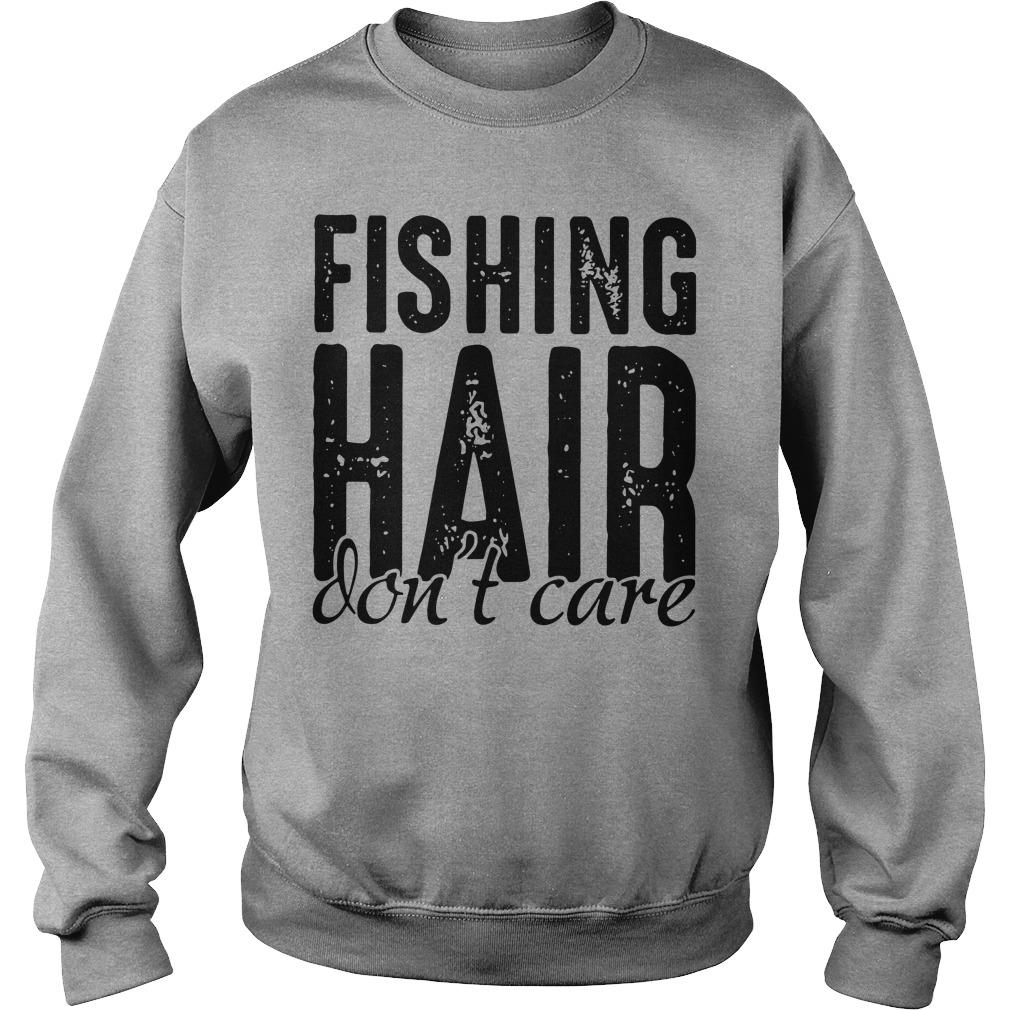Fishing hair - Don't care classic shirt SweatShirt