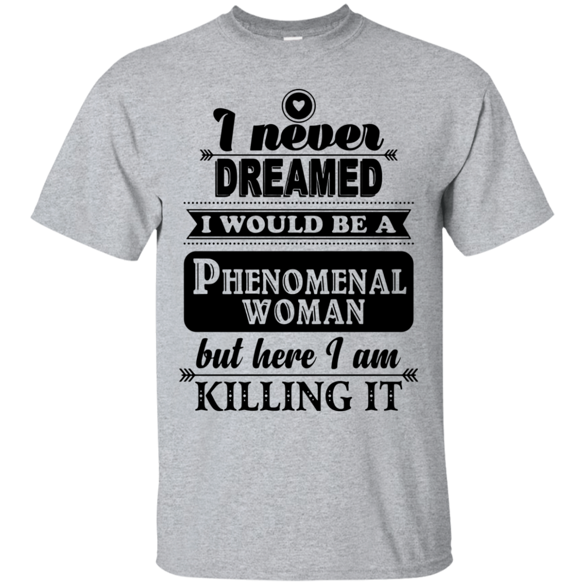 I never dreamed i would be a phenomenal woman but here i am killing it T shirt hoodie sweater Men