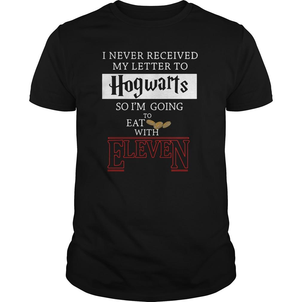 I never received my letter to Hogwarts so I'm going to eat with Eleven Stranger Things shirt Men