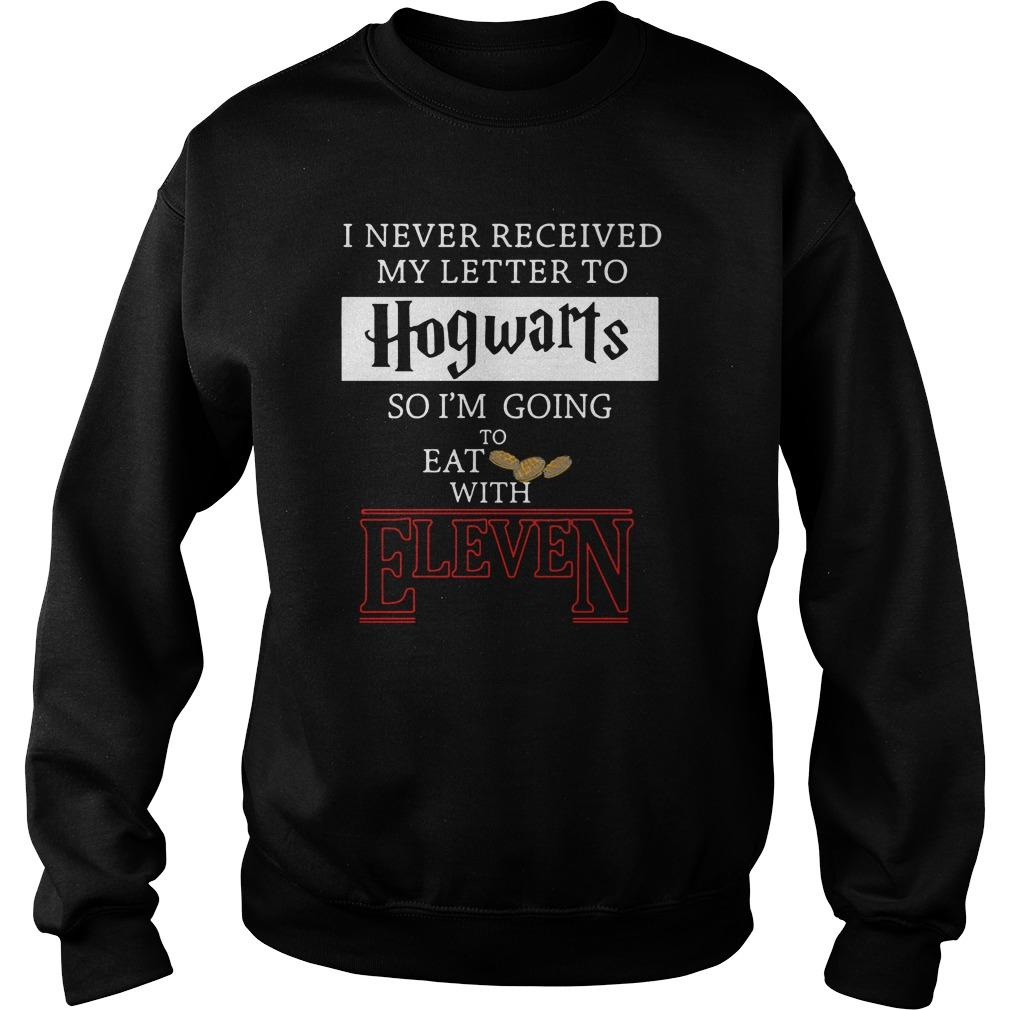 I never received my letter to Hogwarts so I'm going to eat with Eleven Stranger Things shirt SweatShirt