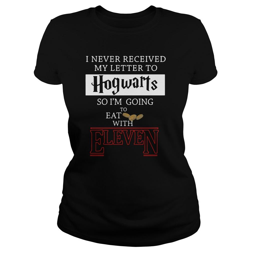 I never received my letter to Hogwarts so I'm going to eat with Eleven Stranger Things shirt Women