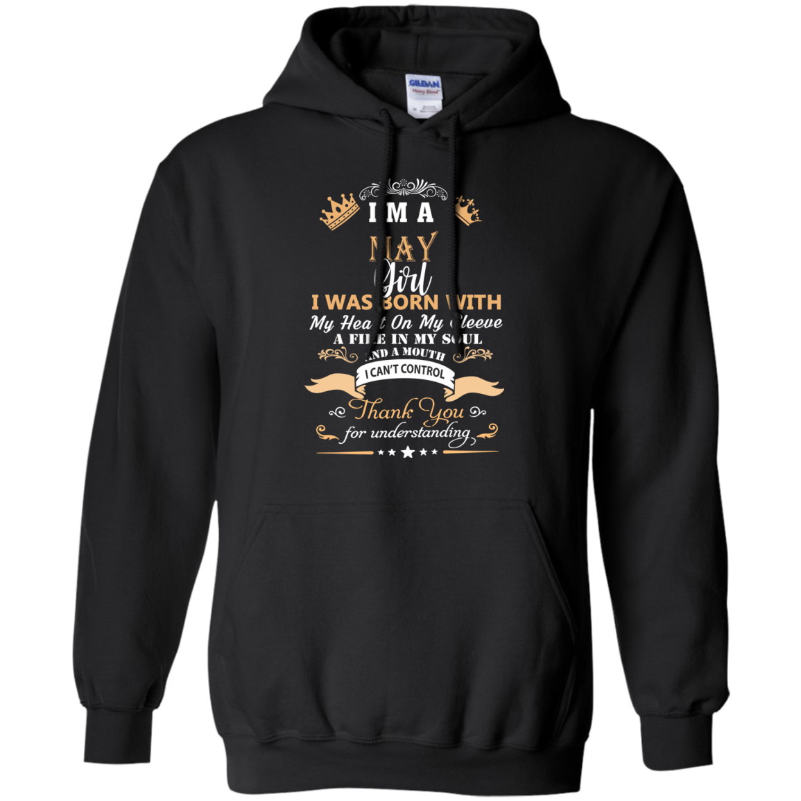 I'm a May Girl I was born with my heart on my sleeve a fire in my soul and a mouth I can't control T shirt Hoodie Sweater Hoodie