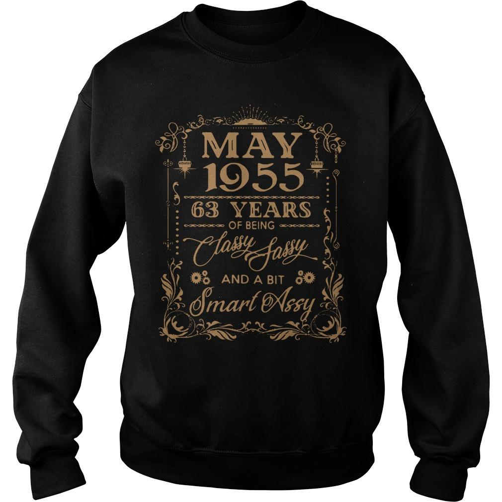 May 1955 63 years of being classy fassy and a bit smart assy shirt SweatShirt