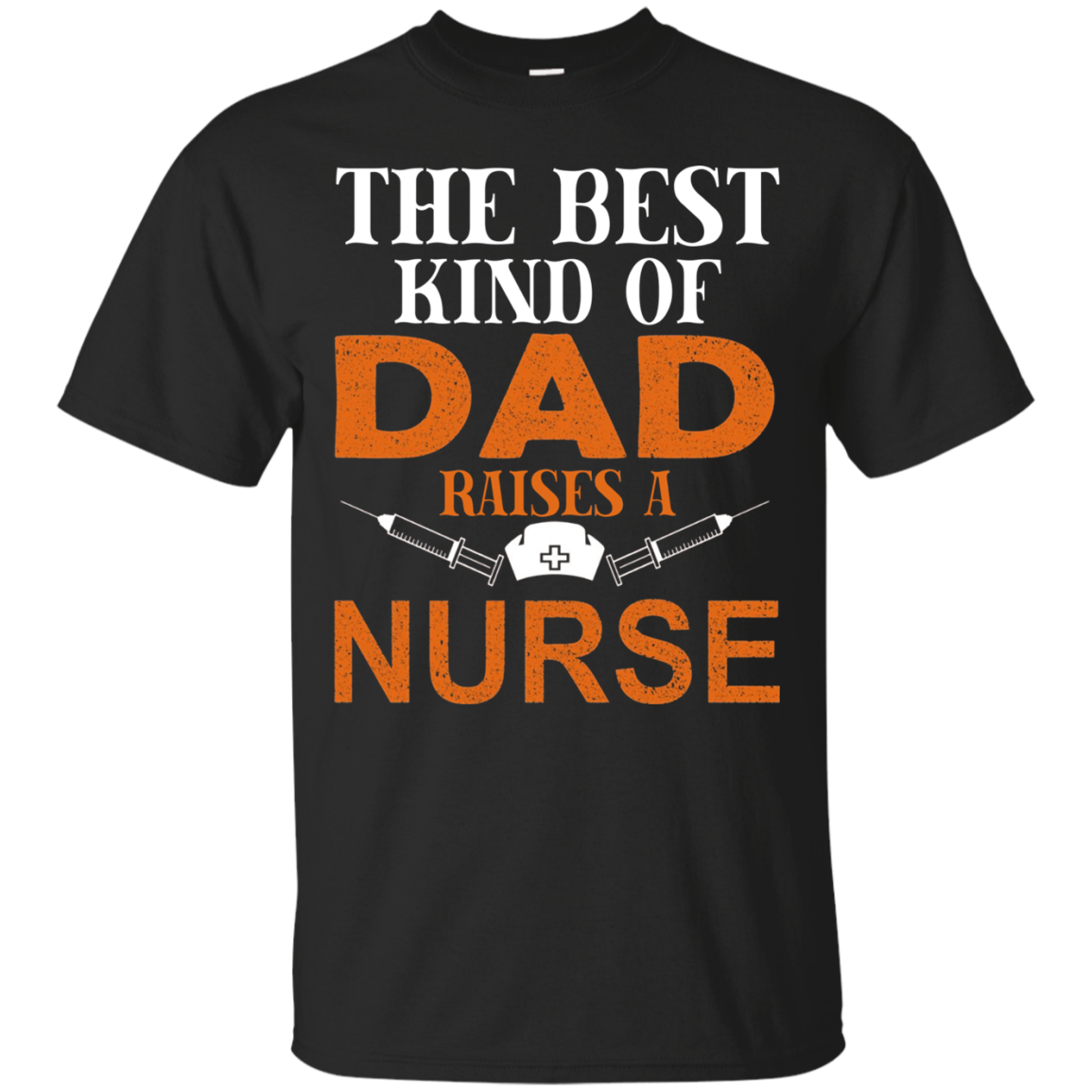 The Best Kind Of Dad Raises A Nurse Father Day T-shirt Men