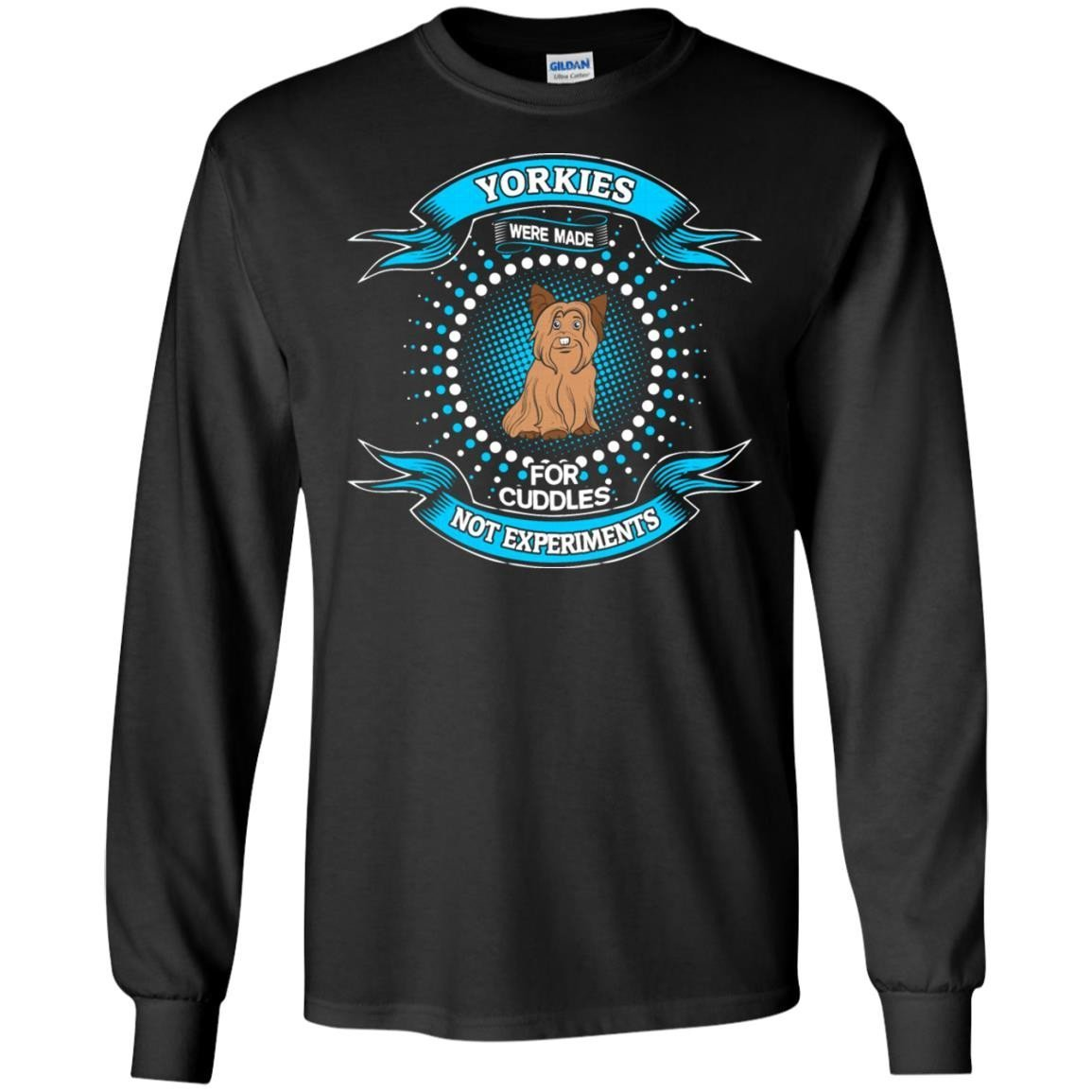 Yorkie Dogs For Cuddles Not Experiments T-Shirt Long Sleeve 240