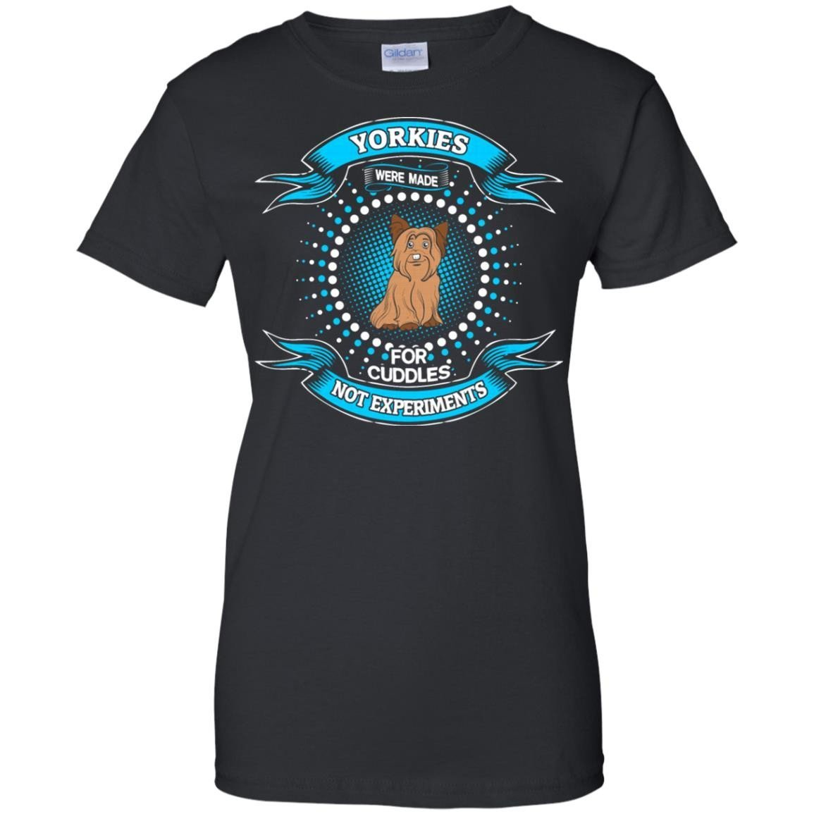 Yorkie Dogs For Cuddles Not Experiments T-Shirt Women