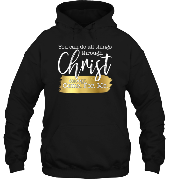 You Can Do All Things Through Christ Except Come For Me Heavy Blend Hoodie