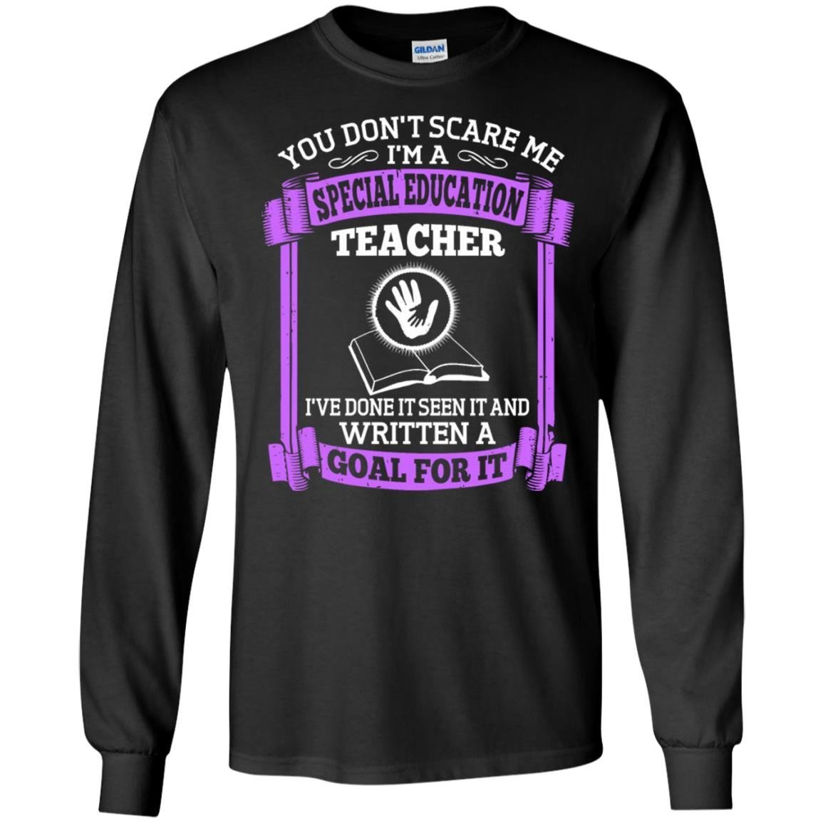 You Dont Scare Me I Am A Special Education Teacher T-Shirt Long Sleeve 240
