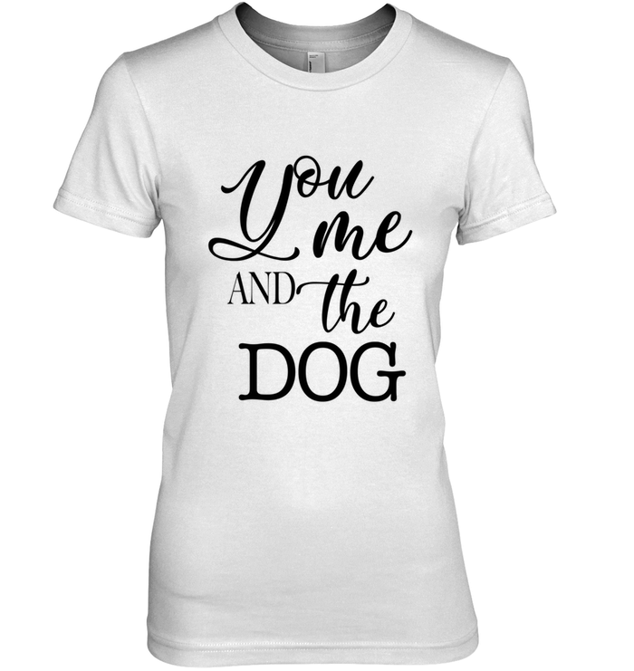 You Me And The Dog Shirt Women Hanes