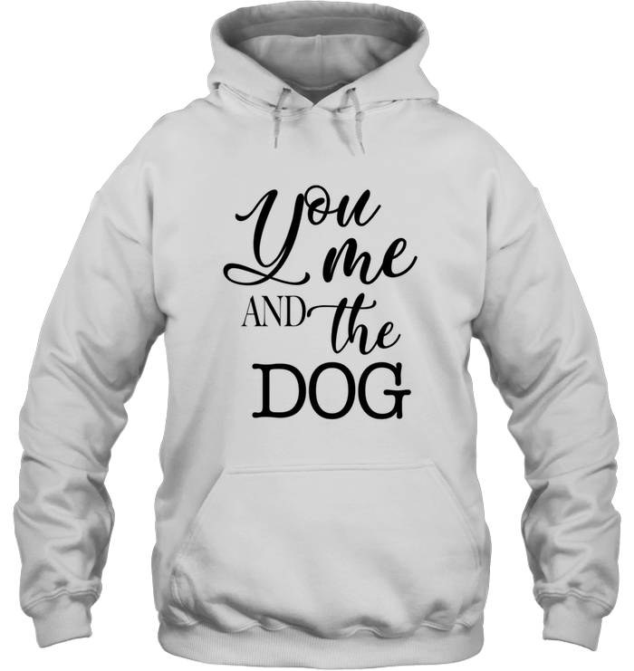 You Me And The Dog Shirt Heavy Blend Hoodie