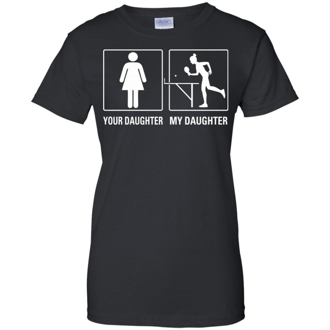 Your Daughter My Daughter Table Tennis Proud T-Shirt Women